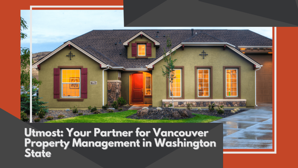 Utmost: Your Partner for Vancouver Property Management in Washington State - Article Banner