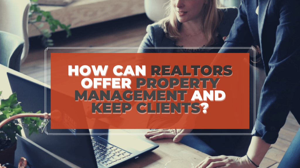 How Can Realtors Offer Property Management in Vancouver, WA AND Keep Clients? - Banner